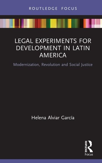 Legal Experiments for Development in Latin America: Modernization, Revolution and Social Justice