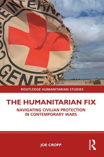 The Humanitarian Fix: Navigating Civilian Protection in Contemporary Wars